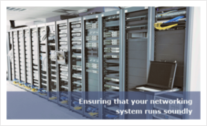 Ensuring that your networking system runs soundly